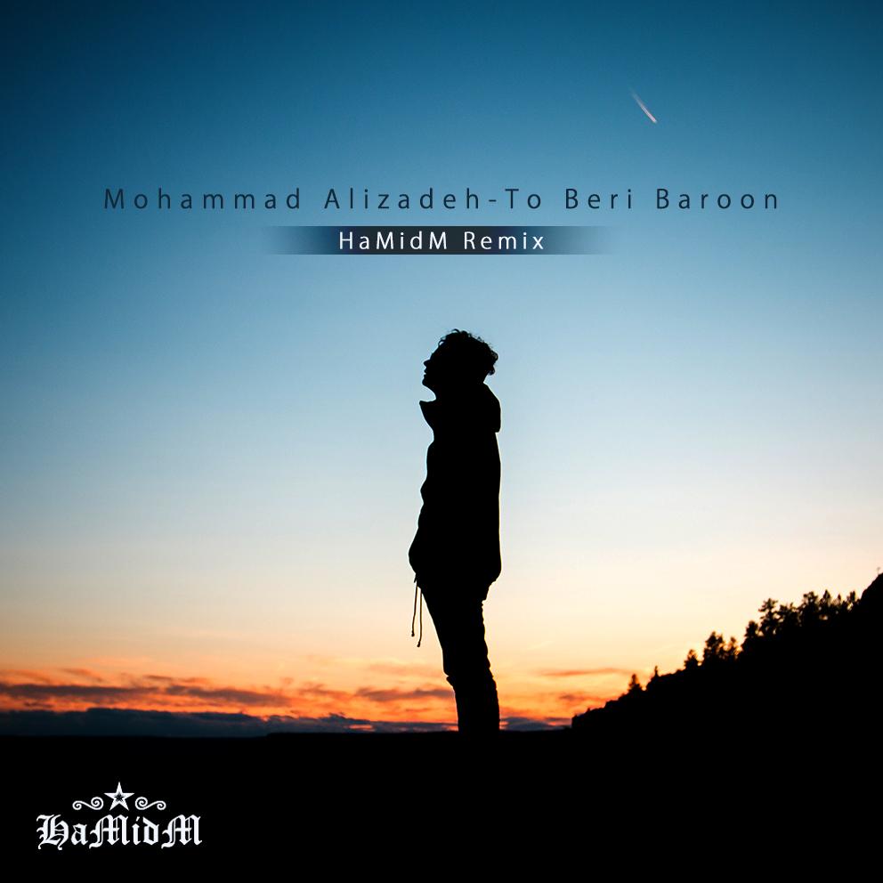 Mohammad Alizadeh – To Beri Baroon (HaMidM Remix)